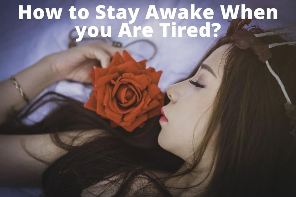 How to stay awake when you are tired